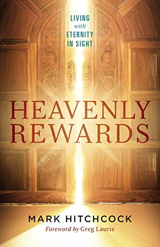 Heavenly Rewards: Living with Eternity in Sight by [Hitchcock, Mark]