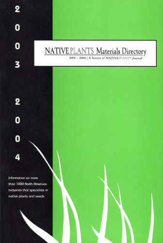 Native Plant Nursery - Native Plants Materials Directory 2003-2004: Information on More Than 1000 North American Nurseries That Specialize in Native Plants and Seeds