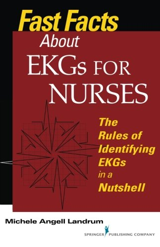 Fast Facts About EKGs for Nurses: The Rules of Identifying EKGs in a Nutshell (Fast Facts (Springer))