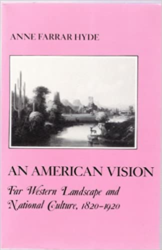 American Vision: Far Western Landscape and National Culture 1820-1920 (American Social Experience) by Anne F. Hyde (1991-10-01)