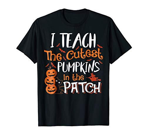 I Teach The Cutest Pumpkins In The Patch Halloween T -