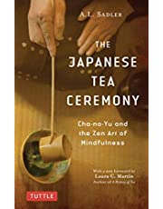 The Japanese Tea Ceremony: Cha-no-Yu and the Zen Art of Mindfulness
