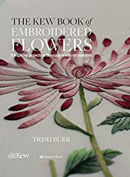 Kew Book of Embroidered Flowers, The: 11 inspiring projects with reusable iron-on transfers