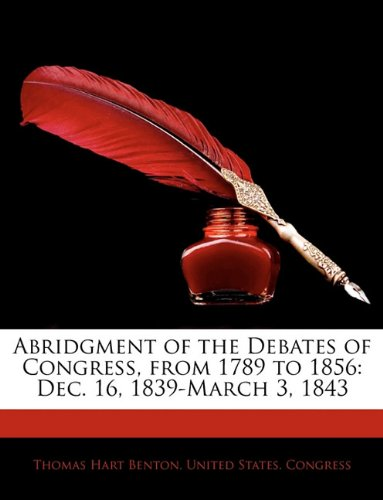 Read Online Abridgment of the Debates of Congress, from 1789 to 1856: Dec. 16, 1839-March 3, 1843 PDF