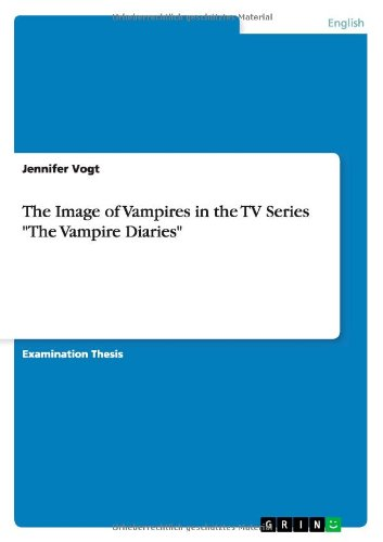 The Image of Vampires in the TV Series ''The Vampire Diaries'' by GRIN Publishing