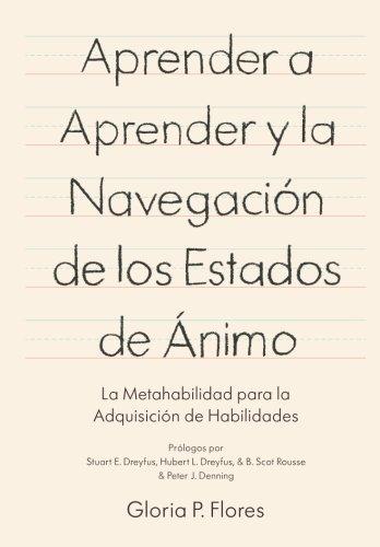 Aprender a aprender  y la navegacion de los estados de animo: La metahabilidad para la adquisicion de habilidades (Spanish Edition) [Gloria P. Flores] (Tapa Blanda)