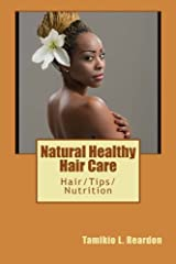 Natural Healthy Hair Care: Hair/Tips/Nutrition by Tamikio L. Reardon (2016-03-07) Paperback