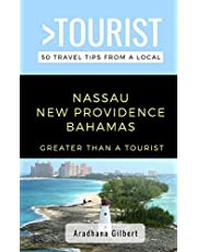 GREATER THAN A TOURIST- NASSAU NEW PROVIDENCE BAHAMAS: 50 Travel Tips from a Local