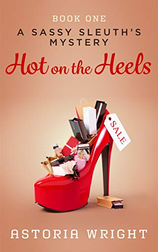 Hot on the Heels (A Sassy Sleuth's Mystery Book 1) by [Wright, Astoria]