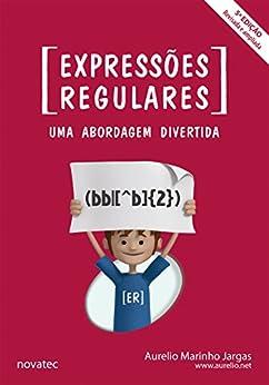 Expressões Regulares - 5ª edição: Uma Abordagem Divertida por [Jargas, Aurelio Marinho]