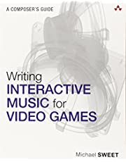Writing Interactive Music for Video Games: A Composer's Guide (The Addison-Wesley Game Design and Development)