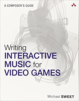 Writing Interactive Music for Video Games: A Composer's Guide ...