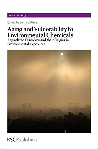 Aging and Vulnerability to Environmental Chemicals: Age-related Disorders and their Origins in Environmental Exposures (Issues in Toxicology)