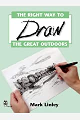 Right Way To Draw The Great Outdoors, The (Mark Linley Drawing) Paperback
