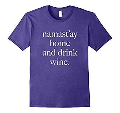 Namastay Home And Drink Wine Shirt Funny Drinking Gift