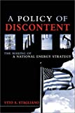 A Policy of Discontent : The Making of a National Energy Strategy, Stagliano, Vito A., 0878148175