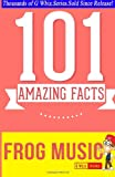 Frog Music - 101 Amazing Facts You Didn't Know, G. Whiz, 1499597967