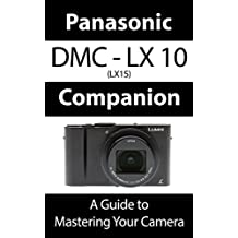 Panasonic DMC - LX10 K / LX15 Companion: A Guide To Mastering Your Camera