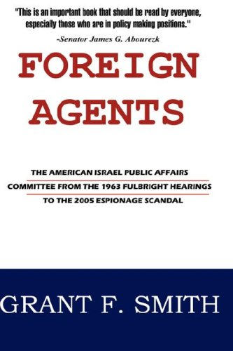 Download Foreign Agents: The American Israel Public Affairs Committee from the 1963 Fulbright Hearings to the 2005 Espionage Scandal ebook