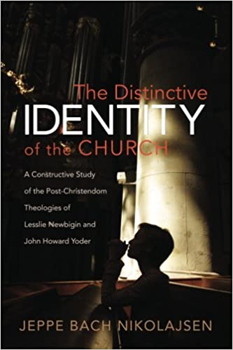 Book The Distinctive Identity of the Church: A Constructive Study of the Post-Christendom Theologies of Lesslie Newbigin and John Howard Yoder