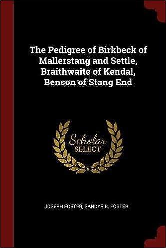 Book The Pedigree of Birkbeck of Mallerstang and Settle, Braithwaite of Kendal, Benson of Stang End