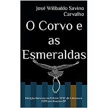 O Corvo e as Esmeraldas: Menção Honrosa no Prêmio SESC de Literatura 2009 em Brasília-DF (Portuguese Edition)