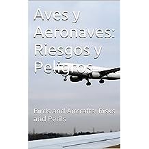 Aves y Aeronaves: Riesgos y Peligros: Birds and Aircrafts: Risks and Perils (Spanish Edition)