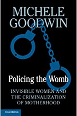 Policing the Womb: Invisible Women and the Criminalization of Motherhood Kindle Edition