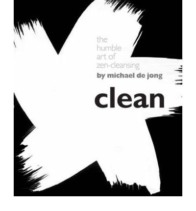 Clean: The Humble Art of Zen-cleansing (Hardback) - Common by STERLING