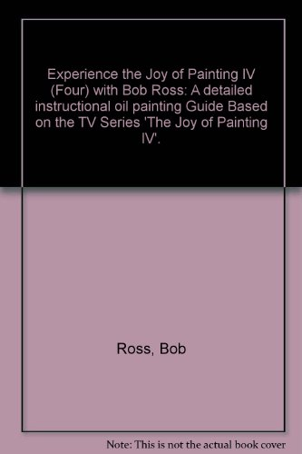 Experience The Joy Of Painting IV (Four) With Bob Ross: A Detailed Instructional Oil Painting Guide Based On The TV Series 'The Joy Of Painting IV'.
