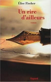 Un rire d'ailleurs : roman, Fischer, Élise