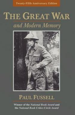 Paul Fussell: The Great War and Modern Memory (Paperback - Anniv. Ed.); 2000 Edition (Fussell The Great War And Modern Memory)