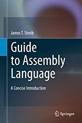 Guide to Assembly Language: A Concise Introduction by James T. Streib (2011-03-14)