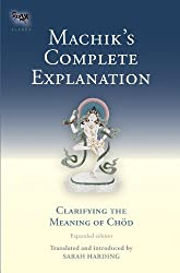 Machik's Complete Explanation: Clarifying the Meaning of Chod (Expanded Edition)