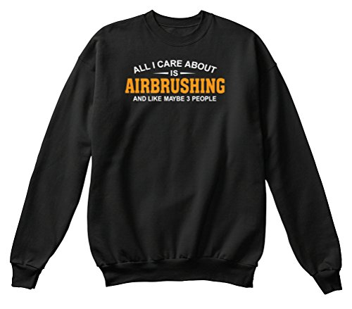 teespring-unisex-all-i-care-about-airbrushing-and-like-maybe-3-people-hanes-crewneck-sweatshirt-medi