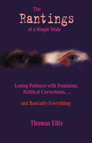 The Rantings of a Single Male: Losing Patience with Feminism, Political Correctness... and Basically Everything