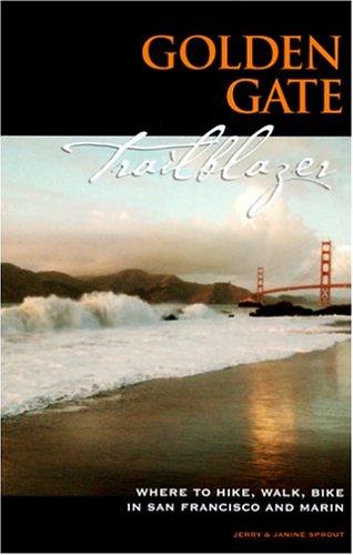 Golden Gate Trailblazer: Where to Hike, Walk and Bike in San Francisco and Marin (Best Bike Trails In Bay Area)