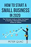 How To Start A Small Business In 2020: The Ultimate  Guide to Make You Expert In Starting a Refutable Business Online Or Offline (useful self help guides)