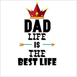 Dad Life Is The Best Life Fathers Day Journal Notebook For Special