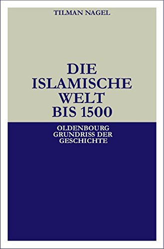 Die islamische Welt bis 1500 (Oldenbourg Grundriss der Geschichte, Band 24)