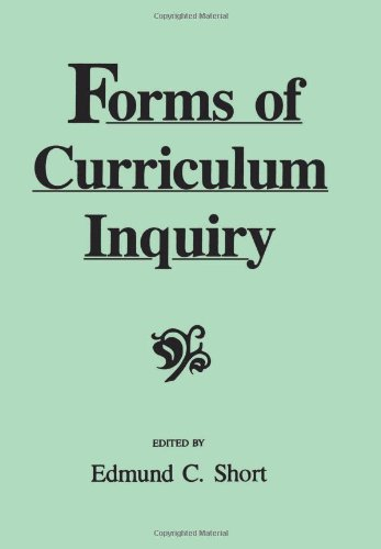 Forms of Curriculum Inquiry (Suny Series, Curriculum  Issues and Inquiries)