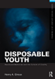 Disposable Youth: Racialized Memories, and the Culture of Cruelty (Framing 21st Century Social Issues)