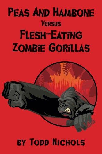 Peas And Hambone Versus Flesh-Eating Zombie Gorillas (Volume 1) PDF