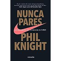 Nunca pares: Autobiografía del fundador de Nike / Shoe...