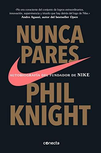 Nunca te paresAutobiografía del fundador de Nike / Shoe Dog: A Memoir by the  Creator of Nike