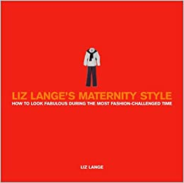 cebd2920e355a Liz Lange's Maternity Style: How to Look Fabulous During the Most  Fashion-Challenged Time Paperback – Mar 1 2003