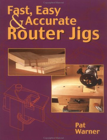 Fast, Easy & Accurate Router Jigs
