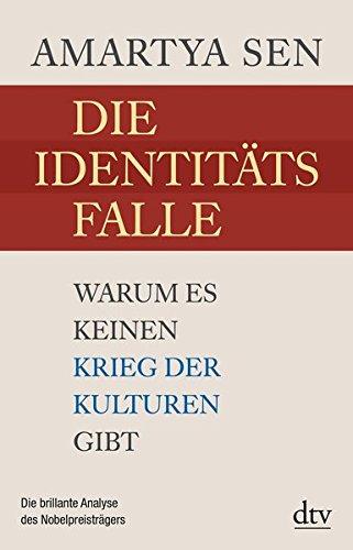 Die Identitätsfalle: Warum es keinen Krieg der Kulturen gibt