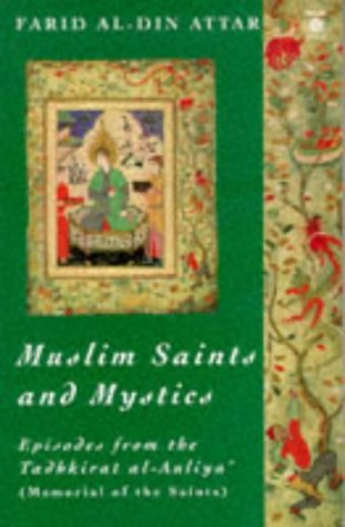 Muslim Saints And Mystics  Episodes From The Tadhkirat Al Auliya'  Memorial Of The Saints