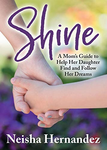 Pdf Parenting Shine: A Mom's Guide to Help Her Daughter Find and Follow Her Dreams